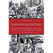 Anatomy of Victory: Why the United States Triumphed in World War II, Fought to a Stalemate in Korea, Lost in Vietnam, and Failed in Iraq